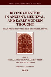 Divine Creation in Ancient, Medieval, and Early Modern Thought by Willemien Otten