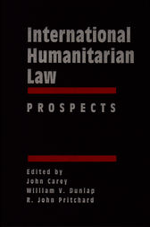 International Humanitarian Law: Origins, Challenges, Prospects, International Humanitarian Law: Prospects by John Carey