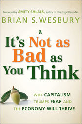 It's Not as Bad as You Think by Brian S. Wesbury