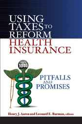 Using Taxes to Reform Health Insurance by Henry J. Aaron