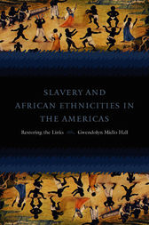 Slavery and African Ethnicities in the Americas by Gwendolyn Midlo Hall