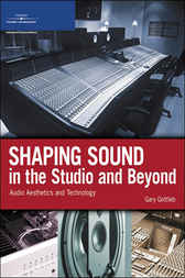 Shaping Sound in the Studio and Beyond by Gary Gottlieb