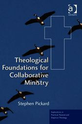 Theological Foundations for Collaborative Ministry by Stephen Pickard