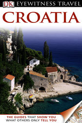 DK Eyewitness Travel Guide: Croatia by DK Publishing