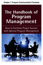The Handbook of Program Management, Chapter 7 - Program Communication Processes by James T Brown