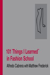 101 Things I Learned ® in Fashion School by Matthew Frederick