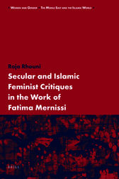 Secular and Islamic Feminist Critiques in the Work of Fatima Mernissi by Raja Rhouni
