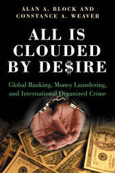 All Is Clouded by Desire: Global Banking, Money Laundering, and International Organized Crime by Alan Block