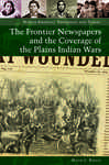 The Frontier Newspapers and the Coverage of the Plains Indian Wars