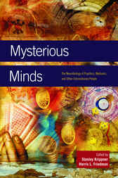 Mysterious Minds: The Neurobiology of Psychics, Mediums, and Other Extraordinary People by Stanley Krippner