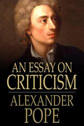 An essay on criticism by alexander pope, ebook