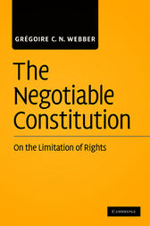 The Negotiable Constitution by Grégoire C. N. Webber
