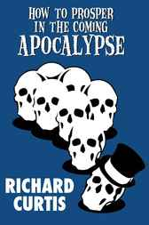 How to Prosper In the Coming Apocalypse by Richard Curtis