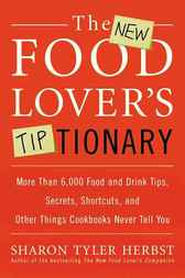 The New Food Lover's Tiptionary by Sharon T. Herbst