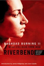 Baghdad Burning II by Riverbend;  James Ridgeway;  Jean Casella