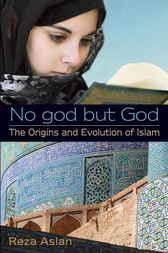 No god but God: The Origins and Evolution of Islam by Reza Aslan