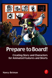 Prepare to Board! Creating Story and Characters for Animation Features and Shorts by Nancy Beiman