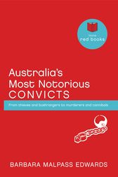Australia's Most Notorious Convicts by Barbara Malpass Edwards