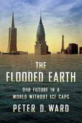 The Flooded Earth by Peter D. Ward