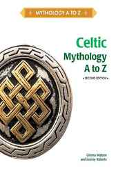 Celtic Mythology A to Z by Infobase Publishing