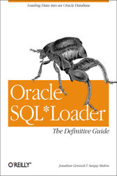 Oracle SQL*Loader: The Definitive Guide by Jonathan Gennick