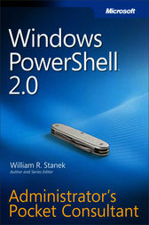 Windows PowerShell™ 2.0 Administrators Pocket Consultant by William R. Stanek