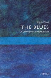 The Blues: A Very Short Introduction by Elijah Wald