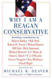 Why I Am a Reagan Conservative by Michael K. Deaver