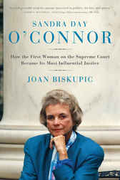 Sandra Day O'Connor by Joan Biskupic