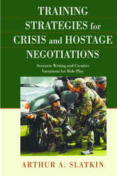 Training Strategies for Crisis and Hostage Negotiations by Arthur A. Slatkin