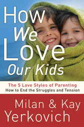 How We Love Our Kids by Milan Yerkovich
