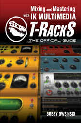 Mixing and Mastering with IK Multimedia T-RackS by Bobby Owsinski