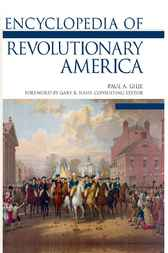 Encyclopedia of Revolutionary America by Paul A. Gilje