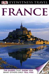 DK Eyewitness Travel Guide: France by Katherine Spenley