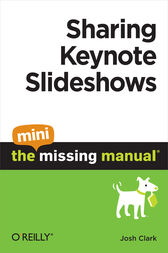 Sharing Keynote Slideshows: The Mini Missing Manual by Josh Clark