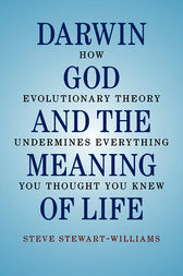 Darwin, God and the Meaning of Life by Steve Stewart-Williams