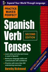 Practice Makes Perfect Spanish Verb Tenses, Second Edition by Dorothy Richmond