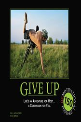 Give Up: Life's an Adventure for Most... a Concussion for You. by Paul Koehorst