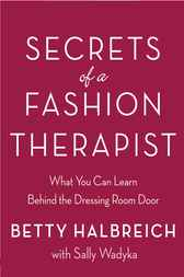 Secrets of a Fashion Therapist by Betty Halbreich