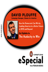 How the Democrats Can Win by Leading America to a Better Future in 2010and Beyond by David Plouffe