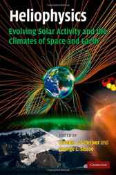 Heliophysics: Evolving Solar Activity and the Climates of Space and Earth by Carolus J. Schrijver