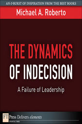 The Dynamics of Indecision by Michael A. Roberto