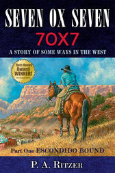Seven Ox Seven, Part One; Escondido Bound by P. A. Ritzer