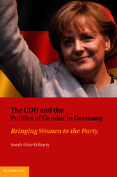 The CDU and the Politics of Gender in Germany by Sarah Elise Wiliarty