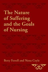 The Nature of Suffering and the Goals of Nursing by Betty R. Ferrell