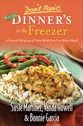 Don't Panic--More Dinner's in the Freezer by Susie Martinez