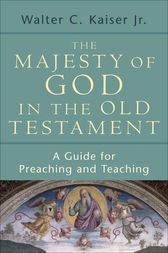 The Majesty of God in the Old Testament by Walter C. Jr. Kaiser