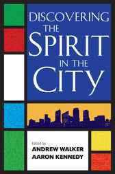 Discovering the Spirit in the City by Andrew Walker