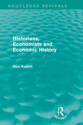 Historians, Economists, and Economic History (Routledge Revivals) by Alon Kadish