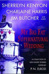 My Big Fat Supernatural Wedding by P. N. Elrod